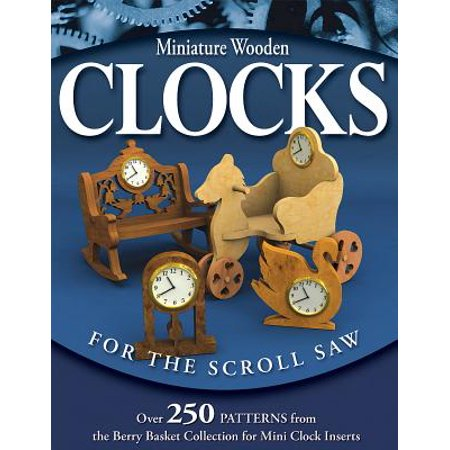 Miniature Wooden Clocks for the Scroll Saw : Over 250 Patterns from the Berry Basket Collection for Mini Clock Inserts