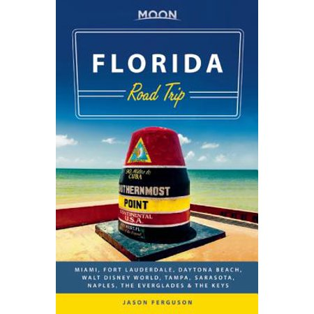Moon Florida Road Trip : Miami, Fort Lauderdale, Daytona Beach, Walt Disney World, Tampa, Sarasota, Naples, the Everglades & the Keys