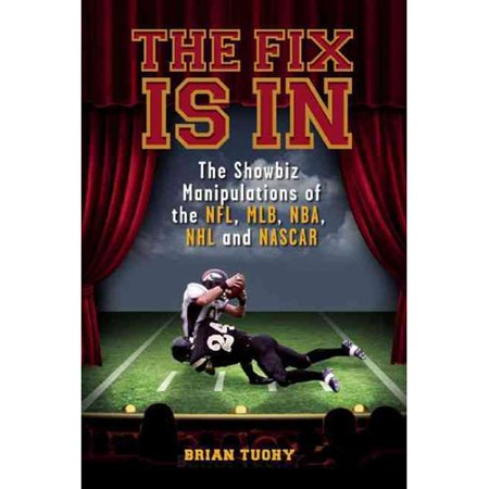 The Fix Is In  The Showbiz Manipulations Of The Nfl  Mlb  Nba  Nhl And Nascar