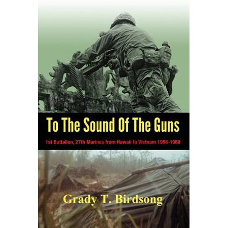 To the Sound of the Guns : 1st Battalion, 27th Marines from Hawaii to Vietnam 1966-1968
