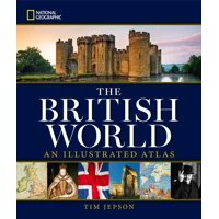 National Geographic The British World : An Illustrated Atlas