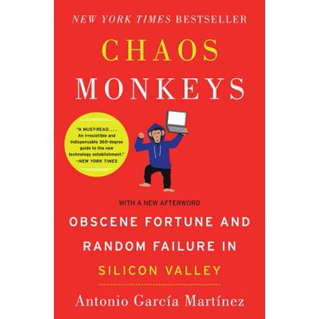 Chaos Monkeys : Obscene Fortune and Random Failure in Silicon Valley (Monkeyin Around)