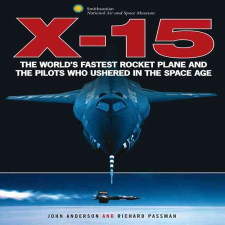X 15 Rocket Plane 15: The World's Fastest Rocket Plane and the Pilots Who Ushered in ...