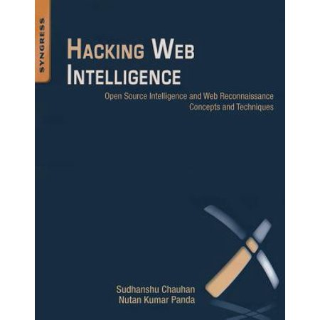 Hacking Web Intelligence : Open Source Intelligence and Web Reconnaissance Concepts and