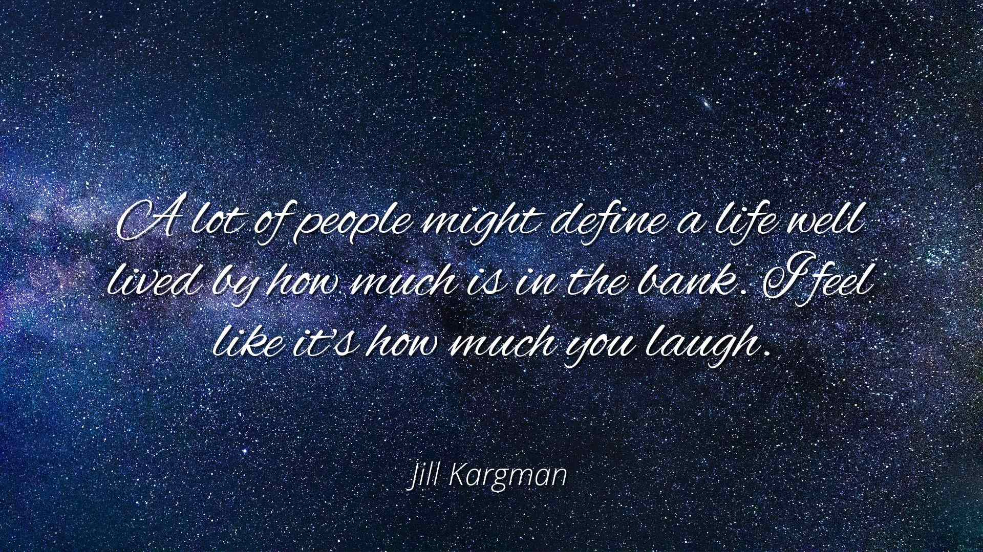 Jill Kargman A Lot Of People Might Define A Life Well Lived By How