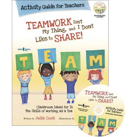 Teamwork Isn't My Thing, and I Don't Like to Share! : Classroom Ideas for Teaching the Skills of Working as a Team and Sharing