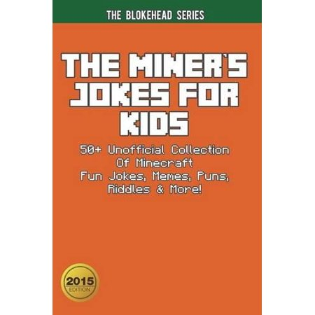 The Miners Jokes For Kids  50  Unofficial Collection Of Minecraft Fun Jokes  Memes  Puns  Riddles   More