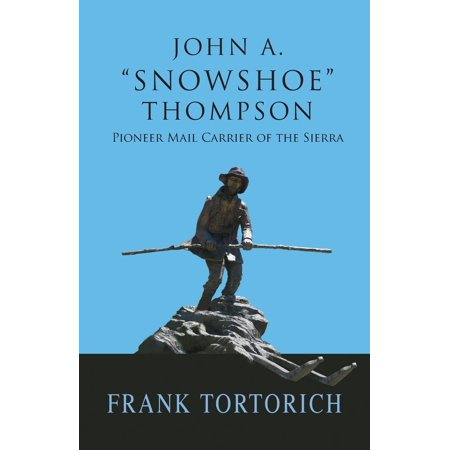 (John A. -Snowshoe- Thompson, Pioneer Mail Carrier of the Sierra)