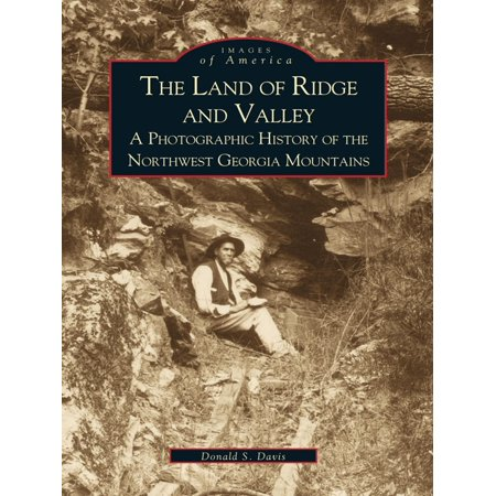 The Land of Ridge and Valley: A Photographic History of the Northwest Georgia Mountains -