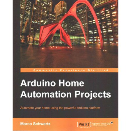 Arduino Home Automation Projects  Automate Your Home Using The Powerful Arduino Platform