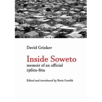 Inside Soweto : Memoir of an Official 1960s-1980s