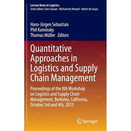 Quantitative Approaches in Logistics and Supply Chain Management : Proceedings of the 8th Workshop on Logistics and Supply Chain Management, Berkeley, California, October 3rd and 4th,