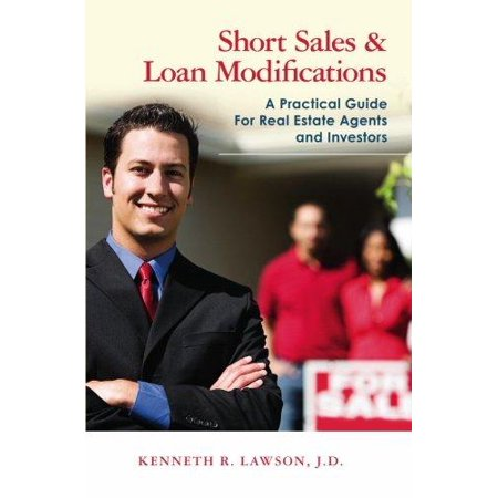 Short Sales   Loan Modifications  A Practical Guide For Real Estate Agents And Investors