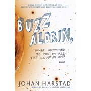 Buzz Aldrin, What Happened to You in All the Confusion? : A Novel