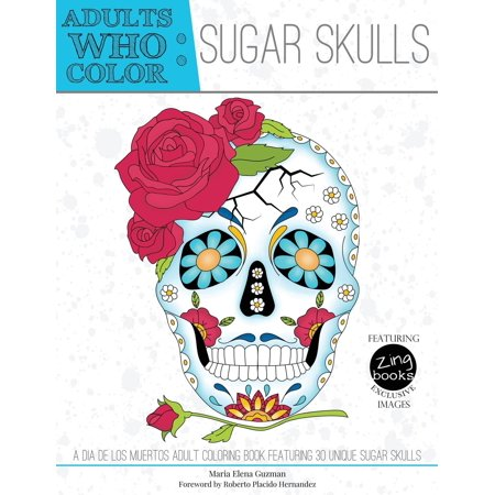 Adults Who Color Sugar Skulls: A Dia de Los Muertos Adult Coloring Book Featuring 30 Unique Sugar Skulls (Paperback)