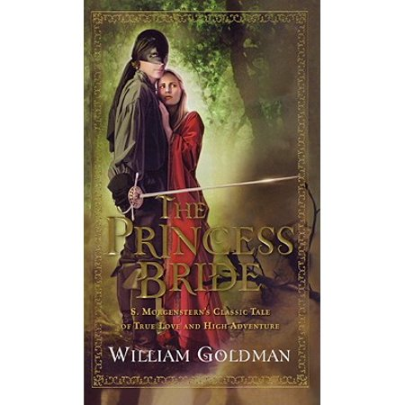 The Princess Bride : S. Morgenstern's Classic Tale of True Love and High