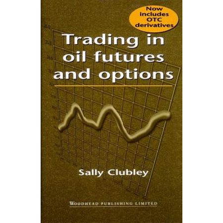 Trading in oil futures and options sally clubley pdf