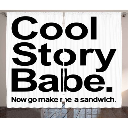 Quote Curtains 2 Panels Set, Cool Story Babe Now Go Make Me A Sandwich Fun Phrase Sarcastic Slang Image Print, Window Drapes for Living Room Bedroom, 108W X 96L Inches, Black and White, by Ambesonne ()