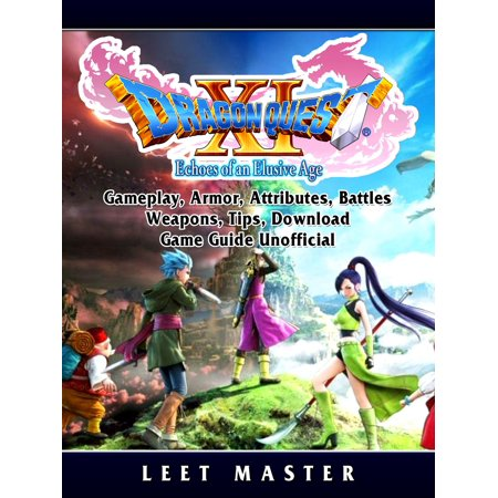 Dragon Quest XI Echoes of an Elusive Age, Gameplay, Armor, Attributes, Battles, Weapons, Tips, Download, Game Guide Unofficial -