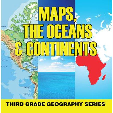 Geography Continents Oceans - Maps, the Oceans & Continents : Third Grade Geography Series - eBook