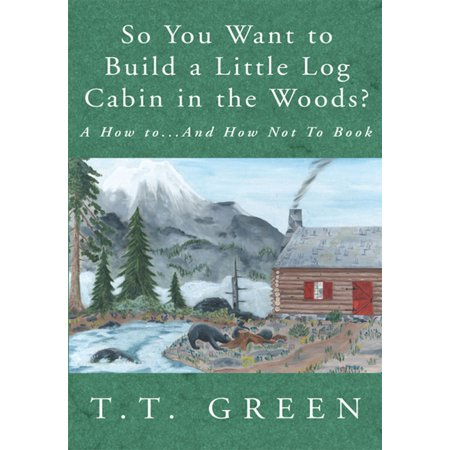 So You Want to Build a Little Log Cabin in the Woods? -