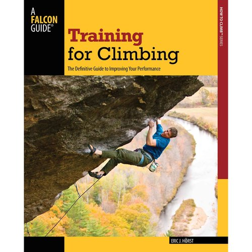 Training for Climbing : The Definitive Guide to Improving Your Performance