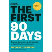 The First 90 Days, Updated and Expanded : Proven Strategies for Getting Up to Speed Faster and Smarter