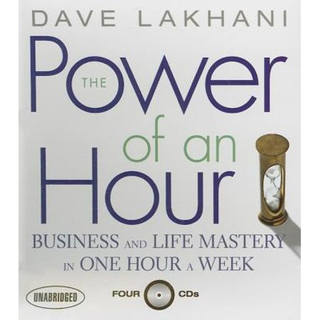 The Power of An Hour : Business and Life Mastery in One Hour a Week (Utah Business Week)
