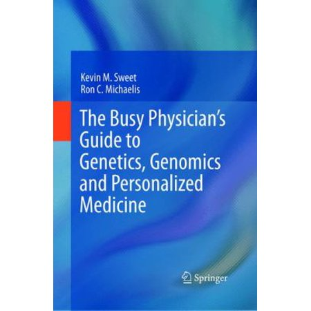 The Busy Physician S Guide To Genetics  Genomics And Personalized Medicine  2011