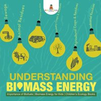 Understanding Biomass Energy - Importance of Biofuels Biomass Energy for Kids Children's Ecology Books