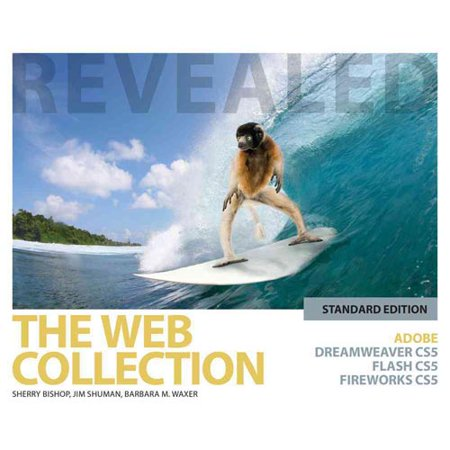 The Web Collection Revealed: Adobe Dreamweaver CS5, Flash CS5 and Fireworks CS5: Standard