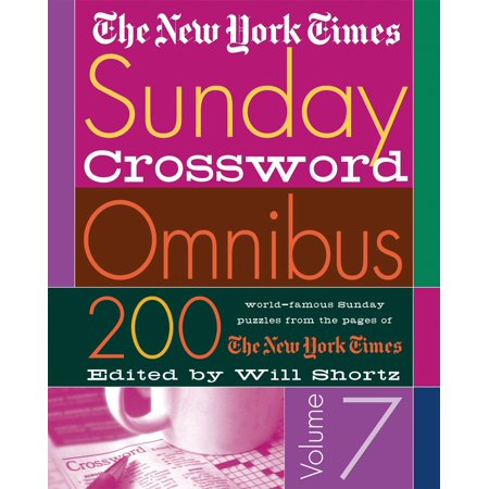The New York Times Sunday Crossword Omnibus Volume 7 : 200 World-Famous Sunday Puzzles from the Pages of The New York (The Hardest Crossword Puzzle In The World)