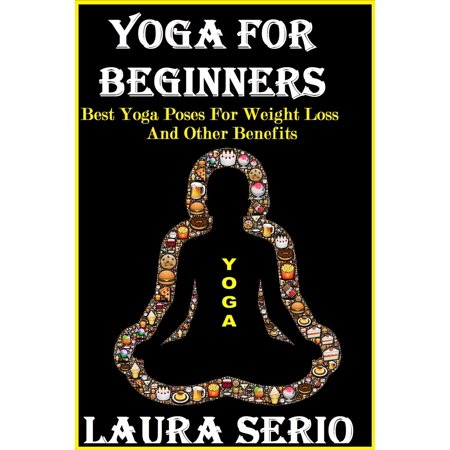 Yoga For Beginners: Best Yoga Poses For Weight Loss And Other Benefits - (Best Yoga Poses For Depression)