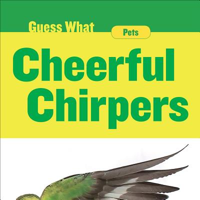 Guess What: Cheerful Chirpers: Parakeet (Hardcover)