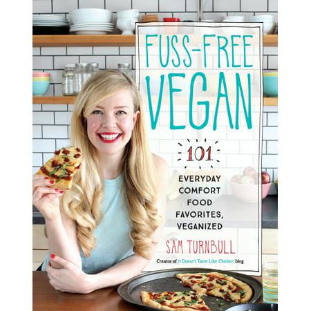 Fuss-Free Vegan : 101 Everyday Comfort Food Favorites,