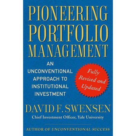 Pioneering Portfolio Management  An Unconventional Approach To Institutional Investment