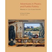 Adventures in Physics and Pueblo Pottery : Memoirs of a Los Alamos Scientist