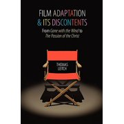 Film Adaptation and Its Discontents : From Gone with the Wind to the Passion of the Christ