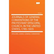 Journals of General Conventions of the Protestant Episcopal Church, in the United States, 1785-1835 Volume 1