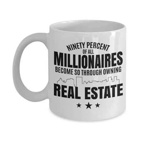 Estate Cup (Ninety Percent Of All Millionaires Coffee & Tea Gift Mug and Cup Gifts for Men & Women Real Estate Agent or Transactions & Sales)