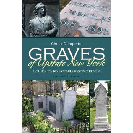 New York Places - Graves of Upstate New York : A Guide to 100 Notable Resting Places, Second Edition
