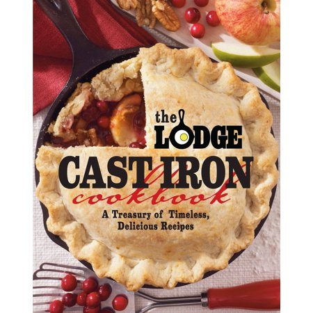 The Lodge Cast Iron Cookbook : A Treasury of Timeless, Delicious Recipes ()