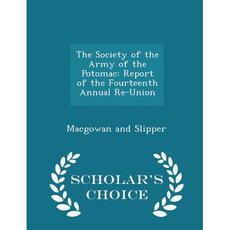 The Society of the Army of the Potomac: Report of the Fourteenth Annual Re-Union - Scholar's Choice Edition