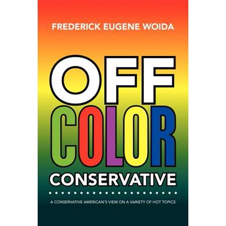 Off Color Conservative : A Conservative American's View on a Variety of Hot Topics - Funny Topic