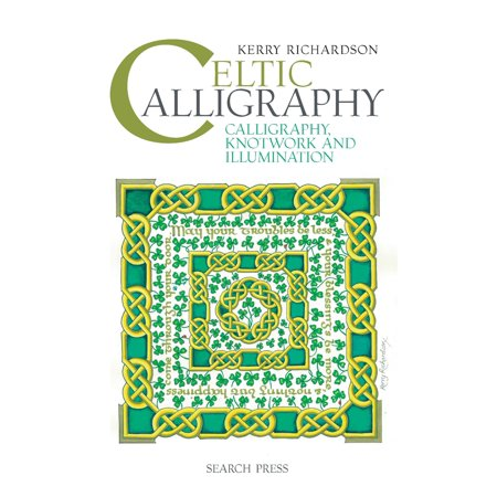 Celtic Calligraphy : Calligraphy, Knotwork and Illumination