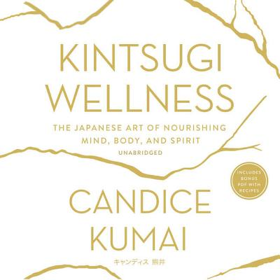Kintsugi Wellness: The Japanese Art of Nourishing Mind, Body, and Soul (Audiobook)