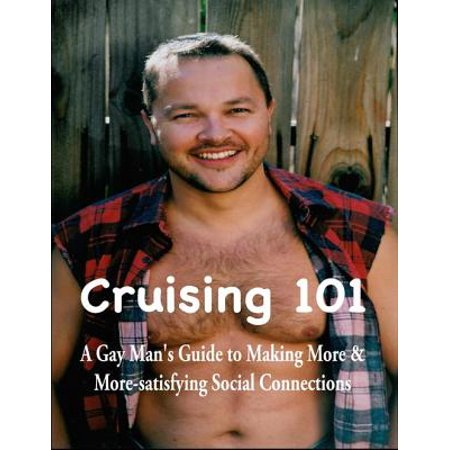 Cruising 101: A Gay Man's Guide to Making More and More-satisfying Social Connections - eBook - Gay Halloween Cruise