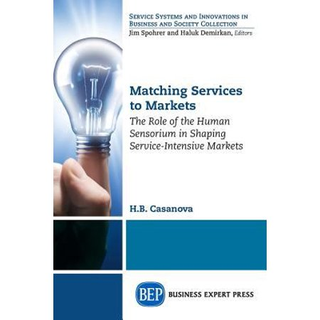 Matching Services To Markets  The Role Of The Human Sensorium In Shaping Service Intensive Markets