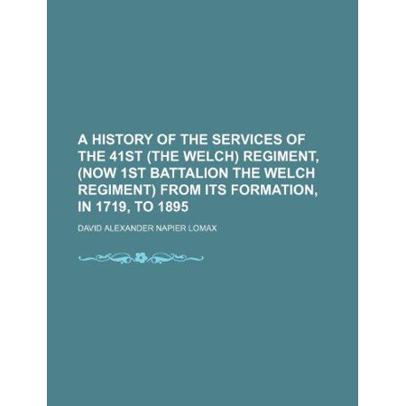A History Of The Services Of The 41St  The Welch  Regiment   Now 1St Battalion The Welch Regiment  From Its Formation  In 1719  To 1895