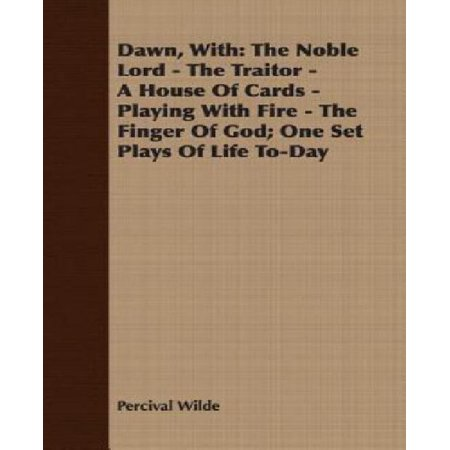 Dawn, with : The Noble Lord - The Traitor - A House of Cards - Playing with Fire - The Finger of God; One Set Plays of Life To-Day